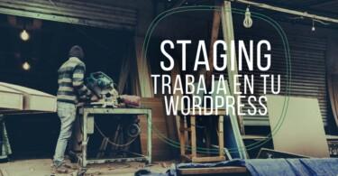WordPress Staging, trabaja en una copia de tu WordPress