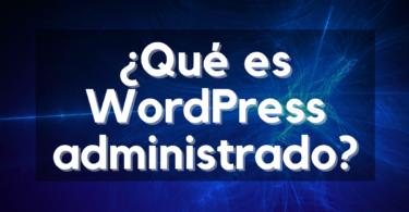 WordPress Administrado - qué es